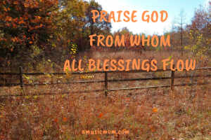 The Doxology - Praise God from whom all blessings flow.