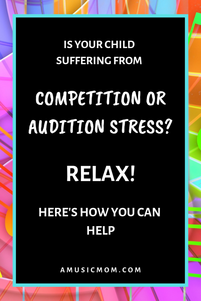 Competition or Audition Stress? How to help your child.
