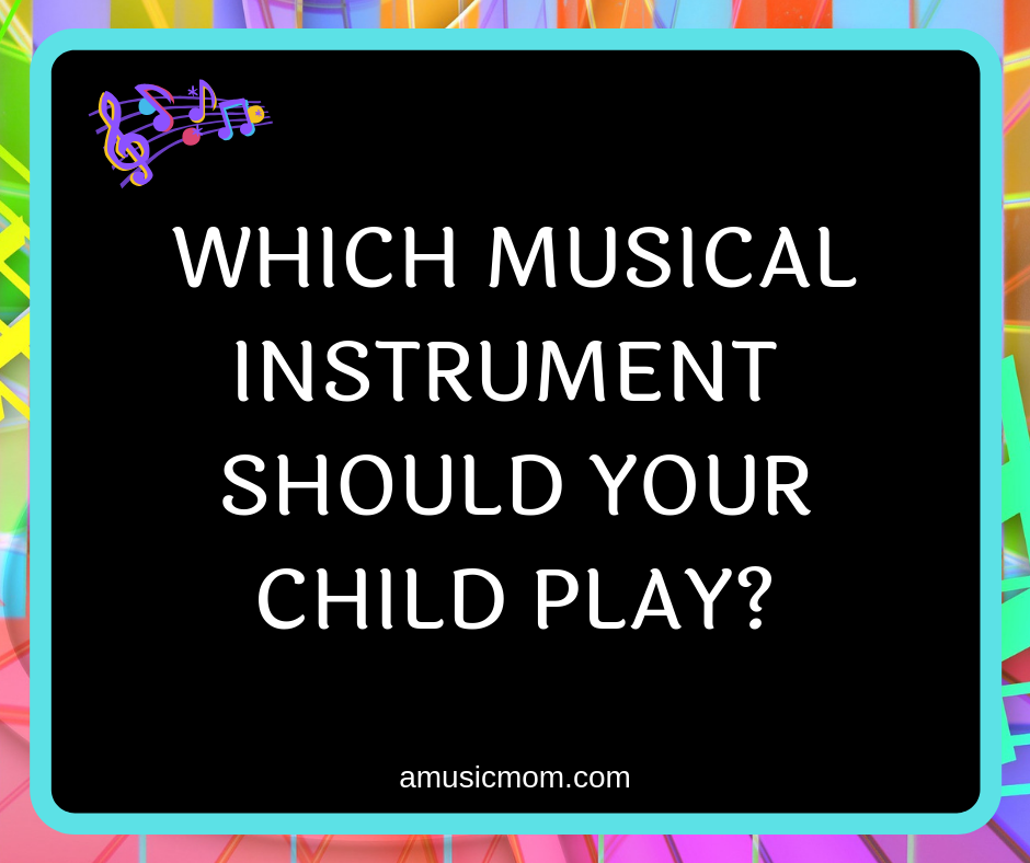 Which Musical Instrument Should Your Child Play?